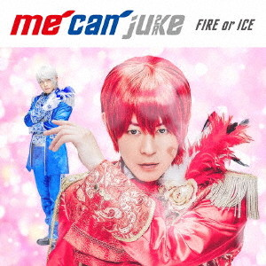 FIRE or ICE(初回限定 A-KIRA盤)(DVD付)/me can juke