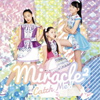 Catch Me!(初回生産限定盤)(DVD付)/miracle2 from ミラクルちゅーんず!