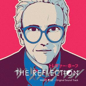 THE REFLECTION WAVE ONE- Original Sound Track(初回生産限定盤)(DVD付)/トレヴァー・ホーン