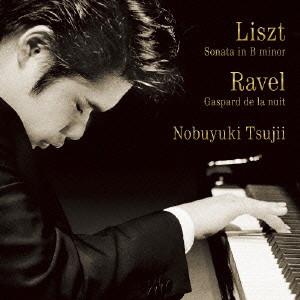 辻井伸行/リスト:ピアノ・ソナタ ロ短調 / ラヴェル:夜のガスパール