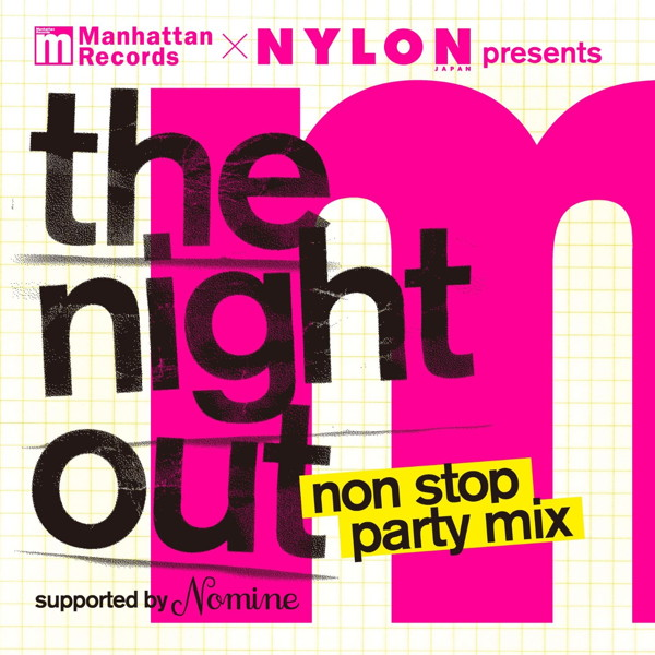 Manhattan Records & NYLON JAPAN Presents The Night Out Non Stop Party Mix-Supported by Nomine-