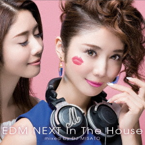 EDM NEXT in the house mixed by DJ MISATO