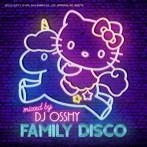 DJ OSSHY/FAMILY DISCO Mixed by DJ OSSHY