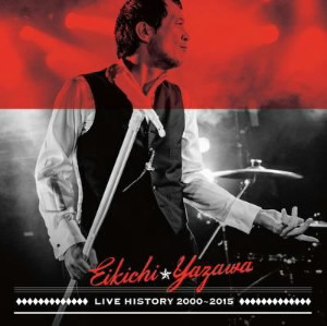 矢沢永吉/LIVE HISTORY 2000〜2015