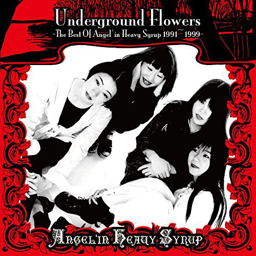 Angel'in Heavy Syrup/Underground Flowers The Best Of Angel'in Heavy Syrup 1991〜1999
