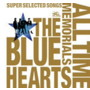 ブルーハーツ/THE BLUE HEARTS 30th ANNIVERSARY ALL TIME MEMORIALS ~SUPER SELECTED SONGS~(B)