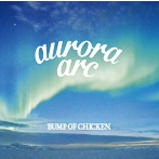 BUMP OF CHICKEN/aurora arc(初回限定盤B)(Blu-ray Disc付)