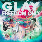 GLAY/FREEDOM ONLY(DVD付)