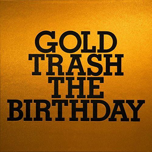 Birthday/GOLD TRASH