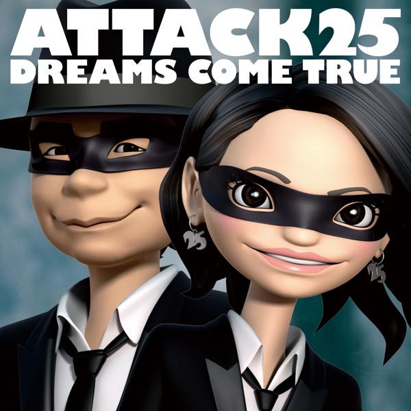 Dreams Come True/ATTACK25