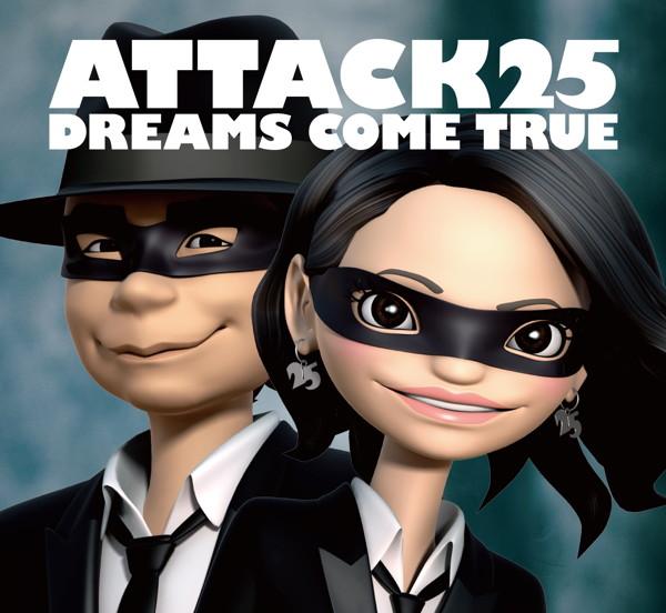 Dreams Come True/ATTACK25(初回限定盤)(DVD付)