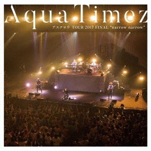 Aqua Timez/Aqua Timez アスナロウ TOUR 2017 FINAL 'narrow narrow'