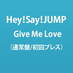 Hey!Say!JUMP/Give Me Love (通常盤/初回プレス)