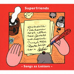 Superfriends/Songs as Letters