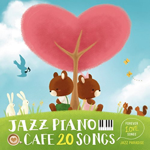 JAZZ PARADISE/カフェで流れるジャズピアノ20〜Forever Love Songs〜