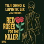 Yuji Ohno&Lupintic Six/RED ROSES FOR THE KILLER