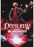 DAMIJAW 47都道府県tour'Be with You!!!!!2' 2013.5.17 O-EAST/DAMIJAW