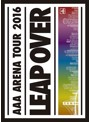 AAA ARENA TOUR 2016-LEAP OVER-/AAA(初回生産限定盤)