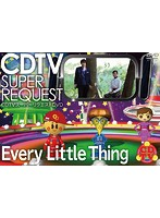 CDTV スーパーリクエストDVD~Every Little Thing~/Every Little Thing