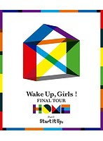 Wake Up,Girls! FINAL TOUR-HOME-〜 PART I Start It Up, 〜 (ブルーレイディスク)