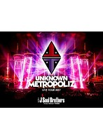 三代目 J Soul Brothers LIVE TOUR 2017 'UNKNOWN METROPOLIZ'/三代目 J Soul Brothers from EXILE TRIBE