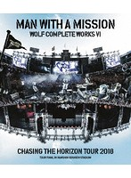 Wolf Complete Works VI 〜Chasing the Horizon Tour 2018 Tour Final in Hanshin Koshien Stadium〜/MAN WITH A MISSION(初回仕様限定盤 ブルーレイディスク)