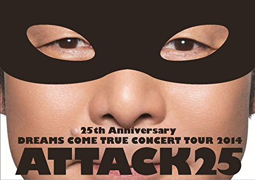 25th Anniversary DREAMS COME TRUE CONCERT TOUR 2014 ATTACK25/DREAMS COME TRUE