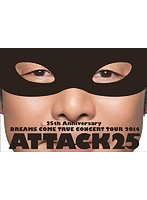 25th Anniversary DREAMS COME TRUE CONCERT TOUR 2014 ATTACK25/DREAMS COME TRUE