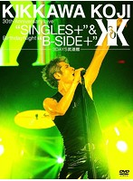 KIKKAWA KOJI 30th Anniversary Live'SINGLES+'&Birthday Night'B-SIDE+'[3DAYS武道館]/吉川晃司(完全初回生産限定)