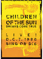 CHILDREN OF THE SUN LIVE!D.C.T.1998 SING OR DIE/DREAMS COME TRUE