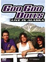 GOO GOO DOLLS/Live In Alaska