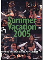 DDT Summer Vacation 2005-2005年7月27日後楽園ホール大会-