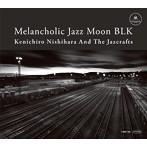 Kenichiro Nishihara And The Jazcrafts/Melancholic Jazz Moon BLK(アルバム)