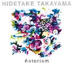HIDETAKE TAKAYAMA/Asterism(アルバム)