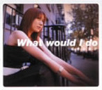 福原裕美子/What would I do(シングル)