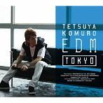 TETSUYA KOMURO/EDM TOKYO(アルバム)
