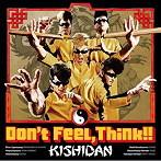 KISHIDAN/Don't Feel,Think!!(シングル)