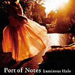 Port of Notes/Luminous Halo~燦然と輝く光彩~(アルバム)