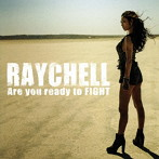 Raychell/Are you ready to FIGHT(アルバム)