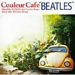 Couleur Cafe 'BEATLES' Mixed by DJ KGO aka Tanaka Keigo Bossa Mix 32 Cover Songs(アルバム)