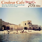 Couleur Cafe'Brazil'with 70's Hits Mixed by DJ KGO aka Keigo Tanaka BOSSA MIX 31 COVER SONGS(アルバム)