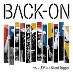 BACK-ON/セルリアン/Silent Trigger(シングル)