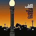 ロス・ロボス/ザ・タウン・アンド・ザ・シティ(アルバム)