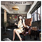 TIME SPACE EP/水樹奈々(シングル)