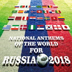 NATIONAL ANTHEMS OF THE WORLD FOR RUSSIA 2018(アルバム)
