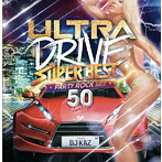 ULTRA DRIVE SUPER BEST PARTY ROCK MIX 50TUNES mixed by DJ KAZ(アルバム)