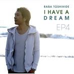 馬場俊英/馬場俊英EP4~I HAVE A DREAM(アルバム)