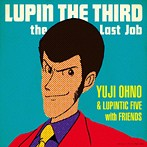 Yuji Ohno&Lupintic Five with Friends/LUPIN THE THIRD~the Last Job~(SHM-CD)(アルバム)