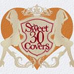 Sweet 30 Covers~歌姫達による洋楽カバーベストセレクション~(アルバム)