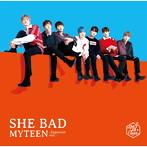 MYTEEN/SHE BAD-Japanese ver.-(シングル)